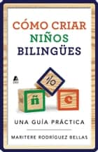 Como criar ninos bilingues (Raising Bilingual Children Spanish edition) - Una guia practica ebook by Maritere Rodriguez Bellas