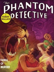 The Phantom Detective: Fangs of Murder - Fangs of Murder ebook by Robert Wallace