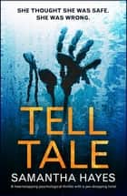 Tell-Tale: A heartstopping psychological thriller with a jaw-dropping twist ebook by Samantha Hayes