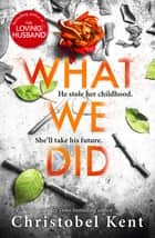 What We Did - A gripping, compelling psychological thriller with a nail-biting twist eBook by Christobel Kent