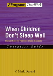 When Children Don't Sleep Well - Interventions for Pediatric Sleep Disorders Therapist Guide ebook by V. Mark Durand