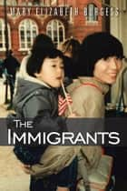 The Immigrants ebook by Mary Elizabeth Burgess