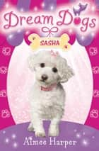 Sasha (Dream Dogs, Book 2) ebook by Aimee Harper