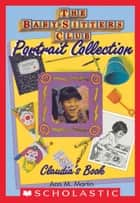 Claudia's Book (The Baby-Sitters Club Portrait Collection) ebook by Ann M. Martin