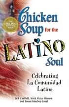 Chicken Soup for the Latino Soul ebook by Jack Canfield,Mark Victor Hansen