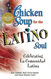 Chicken Soup for the Latino Soul - Celebrating La Comunidad Latina ebook by Jack Canfield,Mark Victor Hansen