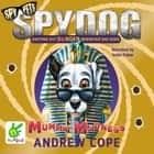 Spy Dog: Mummy Madness audiobook by Andrew Cope