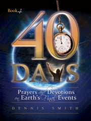 40 Days - Prayers and Devotions on Earth's Final Events ebook by Dennis Smith