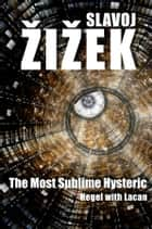 The Most Sublime Hysteric - Hegel with Lacan ebook by Slavoj Zizek