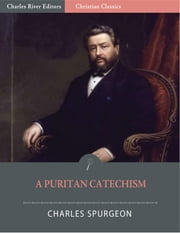 A Puritan Catechism with Proofs (Illustrated Edition) ebook by Charles Spurgeon