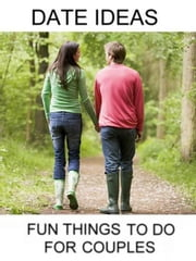 Date Ideas: Fun Things To Do For Couples ebook by Detwiler, Alan, E