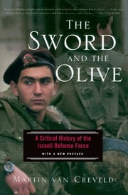 The Sword And The Olive - A Critical History Of The Israeli Defense Force ebook by Martin Van Creveld