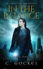 In the Balance - An I Bring the Fire Novella eBook by C. Gockel