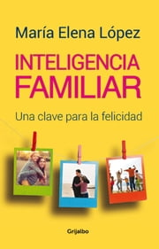 Inteligencia familiar ebook by María Elena López