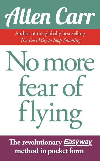 No More Fear of Flying - The Revolutionary Allen Carr's Easyway method in pocket form ebook by Allen Carr