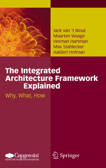 The Integrated Architecture Framework Explained - Why, What, How ebook by Jack van't Wout,Maarten Waage,Herman Hartman,Max Stahlecker,Aaldert Hofman