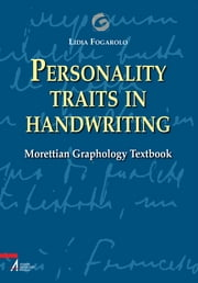 Personality Traits in Handwriting - Morettian Graphology Textbook ebook by Lidia Fogarolo