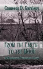 From the Earth to the Moon ebook by Cameron D. Garriepy