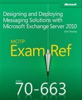Exam Ref 70-663 Designing and Deploying Messaging Solutions with Microsoft Exchange Server 2010 (MCITP) ebook by Orin Thomas