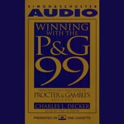 Winning With the P&G 99 - Principles and Practices of Procter & Gamble's Success audiobook by Charles L. Decker