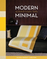 Modern Minimal - 20 Bold & Graphic Quilts ebook by Alissa Haight Carlton