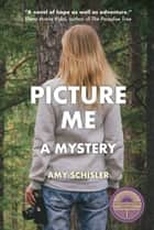 Picture Me, A Mystery ebook by Amy Schisler