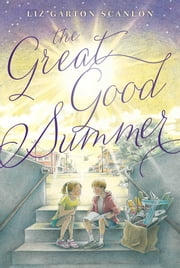 The Great Good Summer ebook by Liz Garton Scanlon