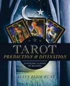 Tarot Prediction & Divination: Unveiling Three Layers of Meaning ebook by Susyn Blair-Hunt