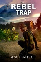 The Rebel Trap ebook by Lance Erlick