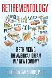 Retirementology - Rethinking the American Dream in a New Economy ebook by Gregory Salsbury