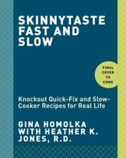Skinnytaste Fast and Slow - Knockout Quick-Fix and Slow-Cooker Recipes for Real Life ebook by Gina Homolka,Heather K. Jones