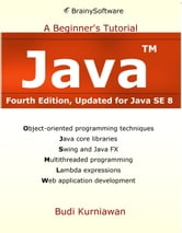 Java: A Beginner's Tutorial (4th Edition): A Beginner's Tutorial ebook by Budi Kurniawan