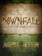 Downfall - Saga of the Myth Reaver, #1 ebook by Joshua Unruh