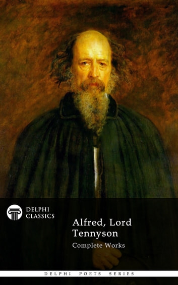 Complete Works Of Alfred Lord Tennyson Delphi Classics Ebook By Alfred Lord Tennyson 9781909496248 Rakuten Kobo United States