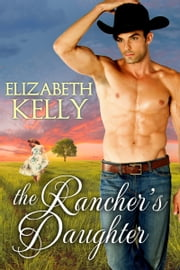 The Rancher's Daughter ebook by Elizabeth Kelly