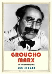 Groucho Marx - The Comedy of Existence ebook by Lee Siegel