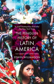 The Penguin History Of Latin America - New Edition ebook by Edwin Williamson