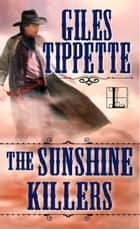 The Sunshine Killers ebook by Giles Tippette