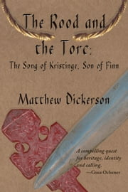 The Rood and the Torc - The Song of Kristinge, Son of Finn ebook by Matthew Dickerson