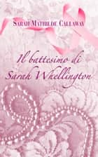 Il Battesimo di Sarah Whellington ebook by Sarah Mathilde Callaway