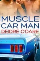 Muscle Car Man ebook by Deirdre O'Dare