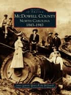 McDowell County, North Carolina 1843-1943 ebook by James Lawton Haney,McDowell County Historic Preservation Commission
