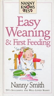 Nanny Knows Best - Easy Weaning And First Feeding ebook by Smith , Nanny With Nina Grunfeld