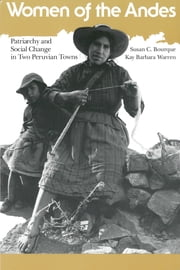 Women of the Andes - Patriarchy and Social Change in Two Peruvian Towns ebook by Susan C. Bourque,Kay Barbara Warren