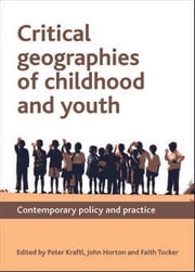 Critical geographies of childhood and youth ebook by Peter Kraftl, John Horton, Faith  Tucker