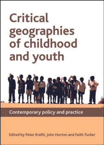 Critical geographies of childhood and youth - Contemporary policy and practice eBook by