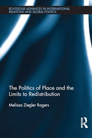 The Politics of Place and the Limits of Redistribution ebook by Melissa Ziegler Rogers