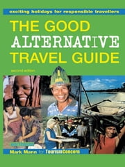 The Good Alternative Travel Guide - Exciting Holidays for Responsible Travellers ebook by Mark Mann, Zainem Ibrahim