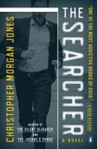 The Searcher - A Novel ebook by Christopher Morgan Jones