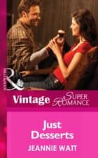 Just Desserts (Mills & Boon Vintage Superromance) (Too Many Cooks?, Book 3) ebook by Jeannie Watt